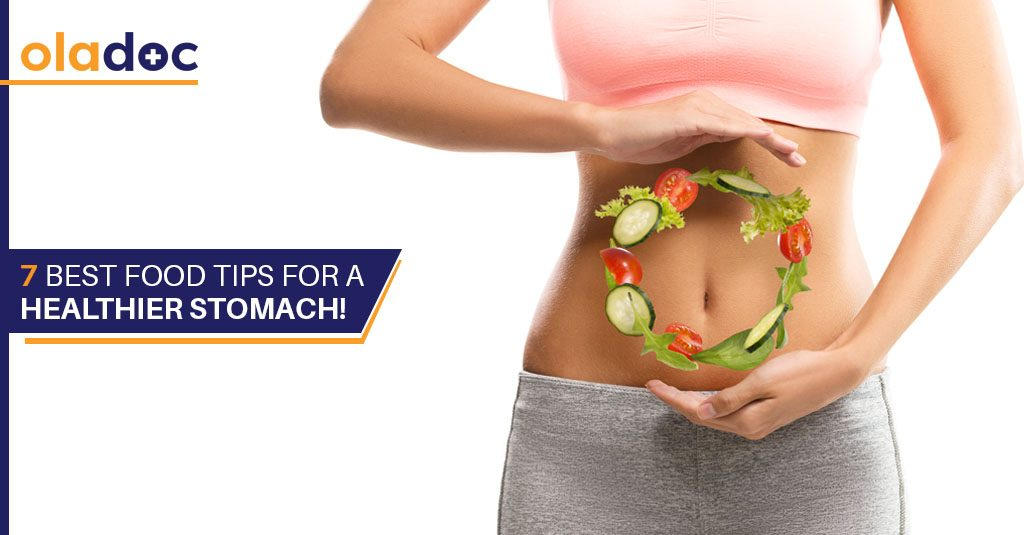 7 Food Tips  For A Healthier Stomach!